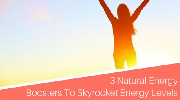3 Natural Energy Boosters To Skyrocket Energy Levels