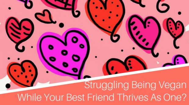 Why you should forgive yourself for totally struggling to be a vegan while your best friend thrives as one!