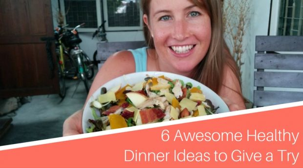 6 Awesome Healthy Dinner Ideas to Give a Try